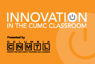 Innovation in the CUMC Classroom
